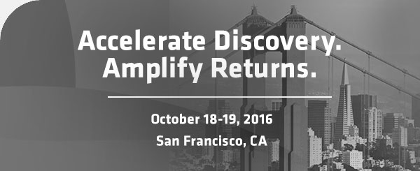 Accelerate Discovery. Amplify Returns. October 18-19, 2016, San Francisco, CA